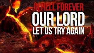 "IN HELL FOREVER - ""Our Lord... Let Us Try Again"""