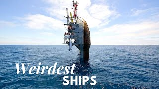 Weirdest Ships In The World