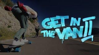 Get In The Van 2 - Longboarding Full Length Film