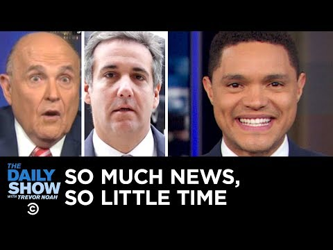 So Much News So Little Time – Rudy Giuliani's Collusion Comments & Michael Cohen The Daily Show