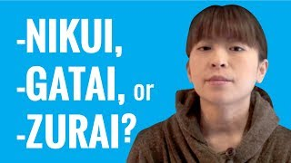 Ask A Japanese Teacher - Difference between -NIKUI, -GATAI, -ZURAI?