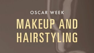 Oscar Week 2018: Makeup and Hairstyling