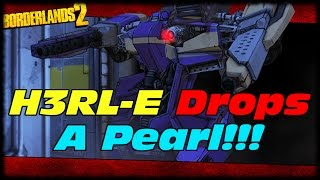 H3RL-E Drops A Pearlescent!?!? LOL WTF!!! Borderlands 2 Pearlescent World Drop From Herle!!!