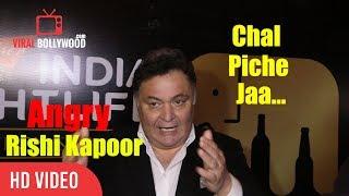 Rishi Kapoor Loosing His Temper On Media Chal Piche Jaa | Viralbollywood