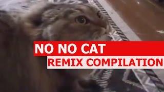 No No No Cat - REMIX COMPILATION