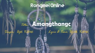 Amang Thangc - Ajei Kamei | Rongmei Latest Love Song 2018