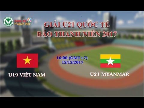 Xxx Mp4 FULL Trực Tiếp U19 Việt Nam Vs U21 Myanmar Giải U21 Quốc Tế Báo Thanh Niên 2017 3gp Sex