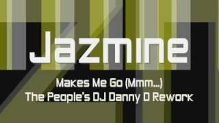 Jazmine - Makes Me Go (Mmm...) (DJ Danny D Rework) Z103.5 Version