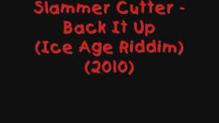 Slammer Cutter - Back It Up (Ice Age Riddim) (2010)