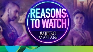Reasons to Watch Bajirao Mastani | Ranveer Singh, Deepika Padukone & Priyanka Chopra