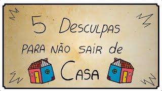 5 DESCULPAS PRA NÃO SAIR DE CASA