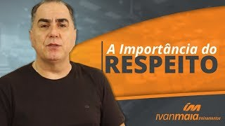 A Importância do Respeito | Ivan Maia
