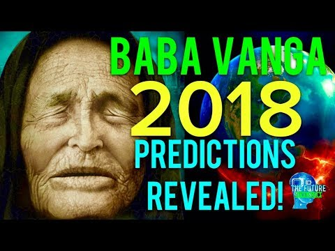 🔵THE REAL BABA VANGA PREDICTIONS FOR 2018 REVEALED MUST SEE DONT BE AFRAID 🔵