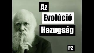 Charles Darwin És A Evolúció Hazugság (Part 2.)