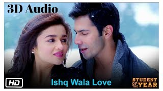 Ishq Wala Love - SOTY | 3D Audio | Surround Sound | Use Headphones 👾