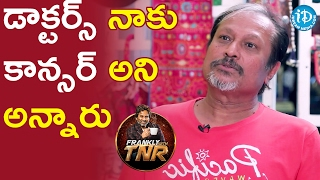 doctor Who Said I Had Cancer - Jayanth C || Frankly With TNR || Talking Movies With iDream