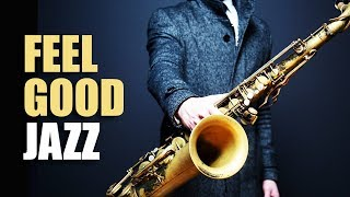 Feel Good Jazz | Uplifting & Relaxing Jazz Music for Work, Study, Play | Jazz Saxofon