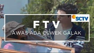 FTV SCTV -  Awas Ada Cewek Galak