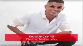 MC Maneirinho - Desce deslizando [ DJ Daniel MG ] LANÇAMENTO 2014