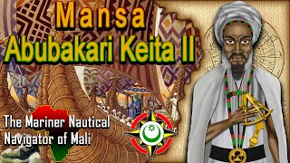 Mansa Abubakari Keita II - The Mariner Nautical Navigator of Mali