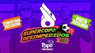 SUPERCOPA DESIMPEDIDOS 2018 - [ BASTIDORES ]