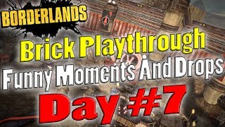 Borderlands | Brick Playthrough Funny Moments And Drops | Day #7