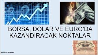 Borsa, Dolar ve Euroda Kazandıracak Noktalar