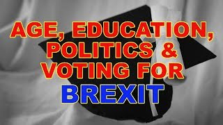 👩‍🎓 Brexit - Age, Education, Politics and Voting to Leave 👨‍🎓
