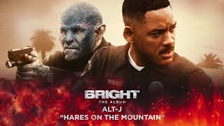 alt-J - Hares On The Mountain (from Bright: The Album) [Official Audio]