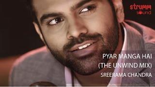 Pyar Manga Hai (The Unwind Mix) by Sreerama Chandra