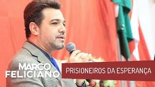 PRISIONEIROS DA ESPERANÇA, PASTOR MARCO FELICIANO