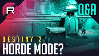 Destiny 2 Horde Mode? Q&A