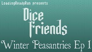 Dice Friends - Winter Peasantries Ep1