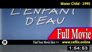 Watch: L'enfant d'eau (1995) Full Movie Online