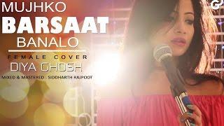 Mujhko Barsaat Bana Lo | JUNOONIYAT | Female Cover | Diya Ghosh | Armaan Malik | Jeet Gannguli