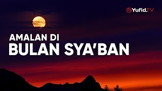 Ceramah Singkat: Amalan dan Keutamaan Bulan Sya'ban – Ustadz Johan Saputra Halim, MHI.