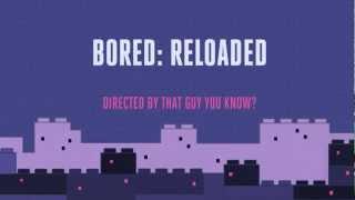 Bored: Reloaded