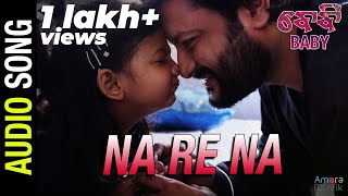 Na Re Na  | Official Audio Song | Baby Odia Movie | Anubhav Mohanty , Preeti , Poulomi, Jhilik