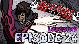 Bleach (S) Abridged Ep24 -