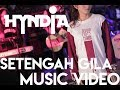 Download Video Download Hyndia - Setengah Gila ( Official Video ) 3GP MP4 FLV