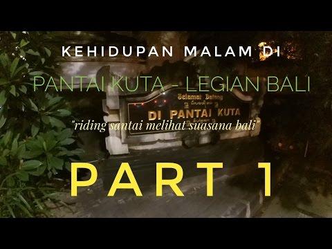 Motovlog 62 - Kehidupan Malam Di Daerah Kuta - Legian Bali , Rame Cuy !! - Part 1