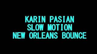 Karin Pasian - Slow Motion (New Orleans Bounce)