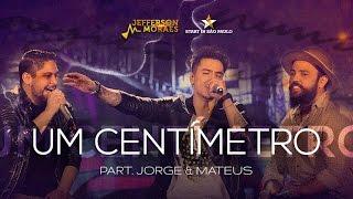 Jefferson Moraes - Um Centímetro - Feat Jorge & Mateus DVD Start In São Paulo (Vídeo Oficial)