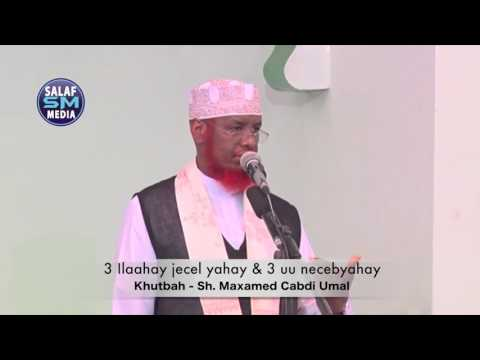 3 uu Ilaahay jecelyahay 3 uu necebyahay Khutbah Sh Maxamed Cabdi Umal