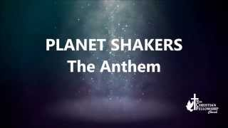The Anthem - PlanetShakers - Lyrics