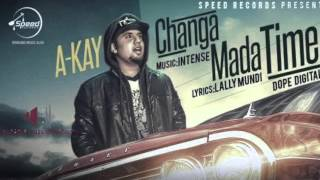 CHANGA MADA TIME [BASS BOOSTED] || A KAY || LATEST PUNJABI SONGS 2016
