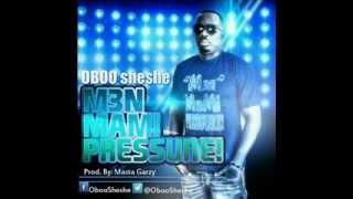 Oboo Sheshe - M3n Mami Pressure
