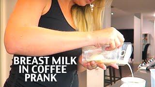 HILARIOUS BREAST MILK IN COFFEE PRANK