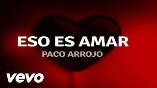 Paco Arrojo - Eso Es Amar (Lyric)