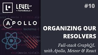 #10 Organizing Our Resolvers - Full-stack GraphQL with Apollo, Meteor & React